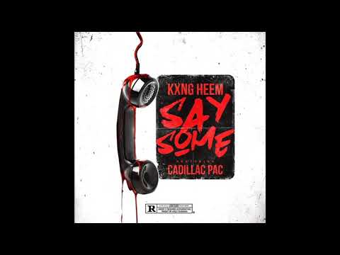 Kxng Heem - Say Something (Feat. Cadillac Pac)