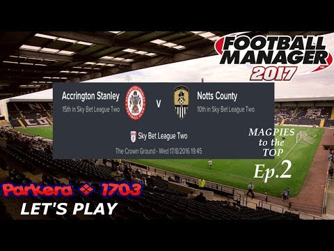 FM17 Lets Play - Magpies to the Top S1 Ep 2 - Notts County v Accrington - Football Manager 2017