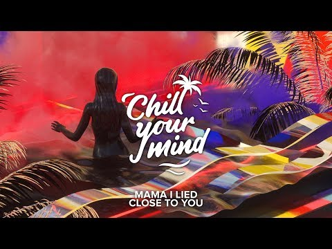 MAMA I LIED - Close To You