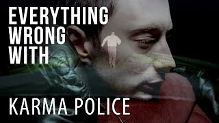 "Everything Wrong With Radiohead - ""Karma Police"""