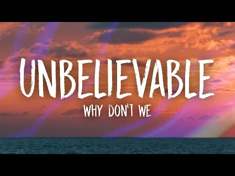 Why Don&39;t We - Unbelievable
