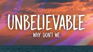 Why Don't We - Unbelievable (Lyrics)
