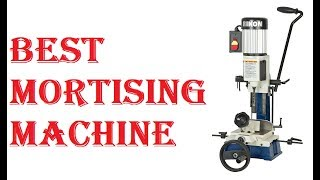 Best Mortising Machine 2019
