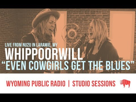 Studio Sessions: Whippoorwill - Even Cowgirls Get The Blues