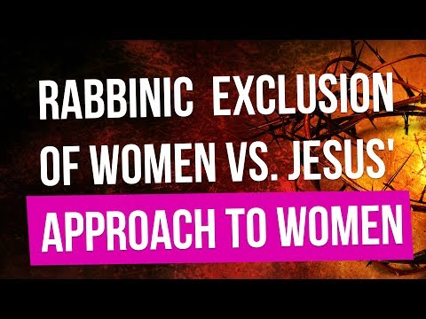 Judaism's exclusion of women vs. Jesus' approach to women