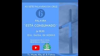 CULTO DE ADORAÇÃO / AS SETE PALAVRAS DA CRUZ / ( 6 - ESTÁ CONSUMADO ) (04/04/2021)