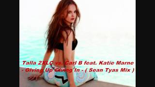 Talla 2XLC vs. Carl B feat. Katie Marne - Giving Up Giving In ( Sean Tyas Mix )