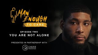 Man Enough to Care - You Are Not Alone - Episde 2 Teaser