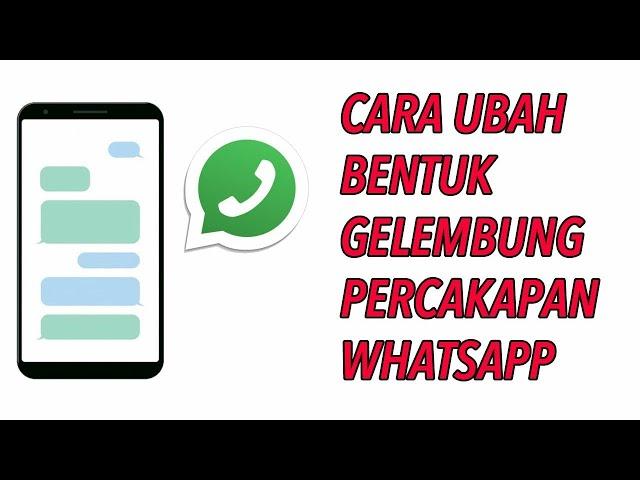 Cara Ubah Bentuk Gelembung Chat WhatsApp