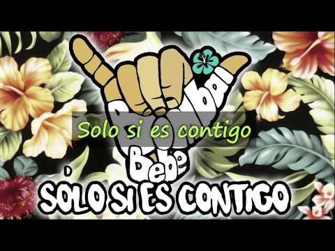Solo si es Contigo Bombai feat  Bebe Letra
