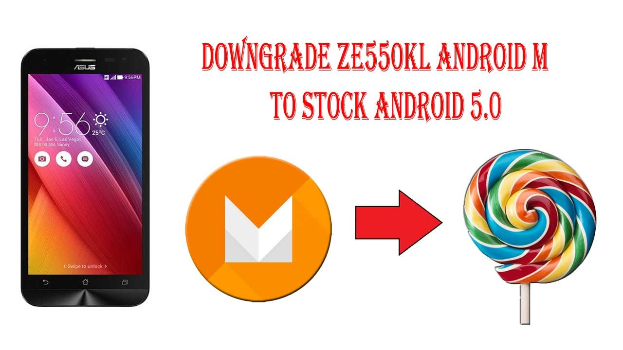 How to downgrade Zenfone 2 Laser ZE550KL Android Marshmallow to Lollipop