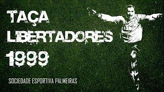 Libertadores 1999 - Todos os jogos do Palmeiras (Do 1º jogo até a grande final)