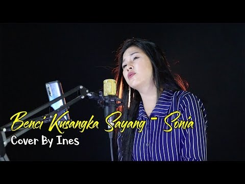 BENCI KUSANGKA SAYANG - SONIA | COVER BY INES