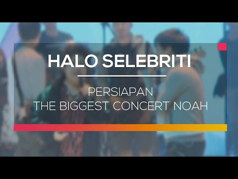 Persiapan The Biggest Concert Noah - Halo Selebriti