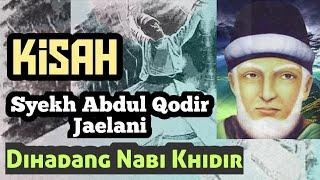 Download Lagu Kisah Karomah Waliyullah, Syekh Abdul Qodir Jaelani Dihadang Nabi Khidir mp3