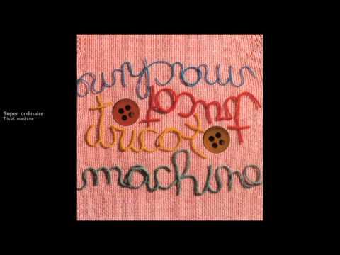Tricot machine - Super ordinaire [version officielle] mp3