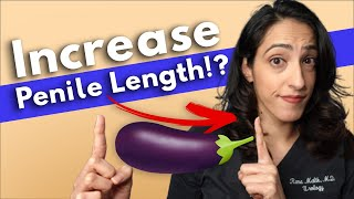 Scientifically proven ways to increase penile length? A Urologist Explains