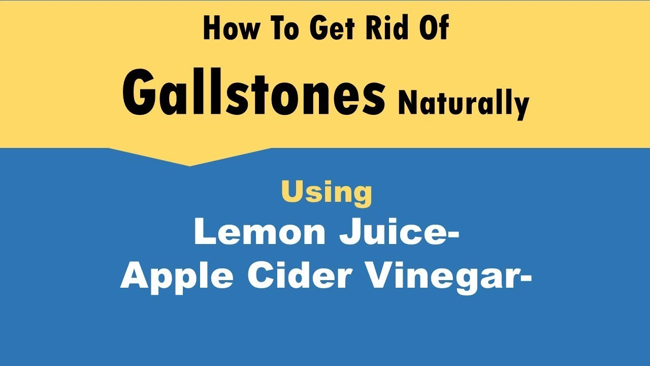How To Get Rid Of Gallstones With Lemon Juice/Apple Cider ...