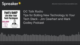 Tips For Bolting New Technology To Your Tech Stack - Jim Gearhart And Mark Godley Podcast