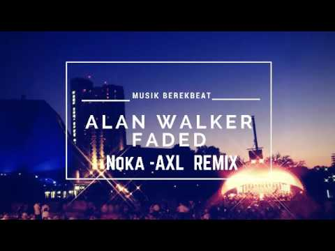 Alan Walker   FADED NOKA AXL REMIX