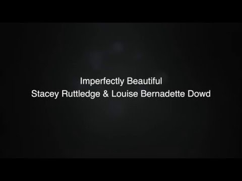 Imperfectly Beautiful - Stacey Ruttledge & Louise Bernadette Dowd Lyrics