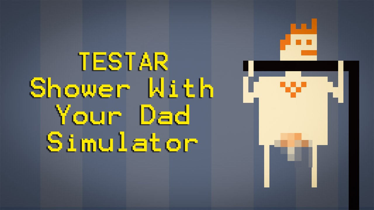 Testar Shower With Your Dad Simulator 2015 Youtube