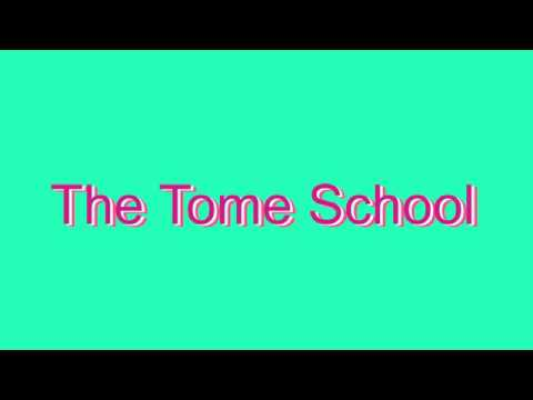 How to Pronounce The Tome School