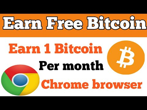 Earn 1 Bitcoin Per Month With Chrome Browser   Earn More Than 1 BTC Per Month