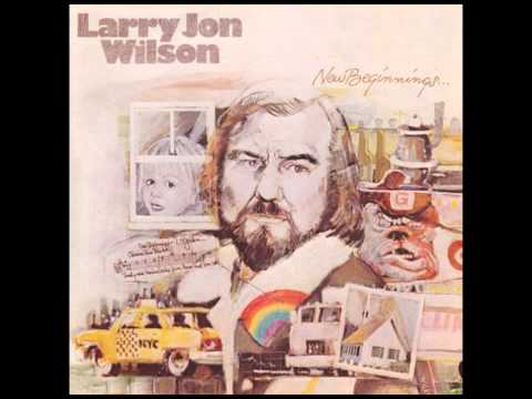 Larry Jon Wilson -- The Truth Ain't In You