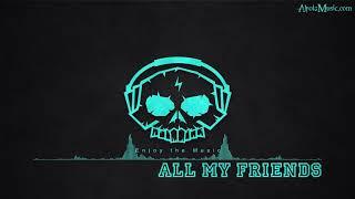 All My Friends by AJ Mitchell - [2010s Pop Music]