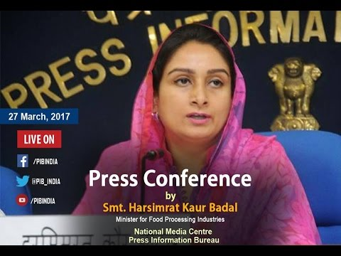 Press Conference by Smt. Harsimrat kaur Badal, Union Minister Food Processing Industries