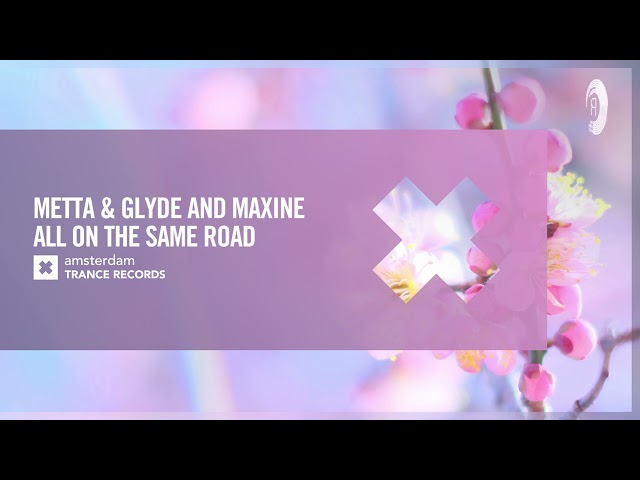 VOCAL TRANCE: Metta & Glyde and Maxine - All On The Same Road [Amsterdam Trance] + LYRICS