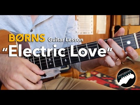 "Beginner Guitar Lesson - BØRNS ""Electric Love"" - Acoustic, and Electric Versions"