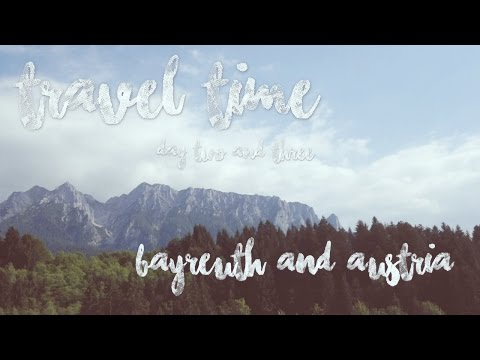 Travel Time - day 2 & 3 // Bayreuth & Austria