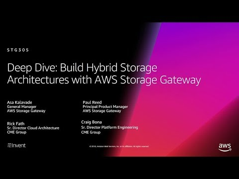 AWS re:Invent 2018: Deep Dive: Hybrid Cloud Storage Arch. w/Storage Gateway, ft. CME Grp. (STG305-R)