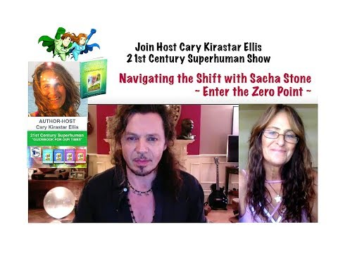 Navigating the Shift with Sacha Stone ~ Enter the Zero Point ~ 21st Century Superhuman Show