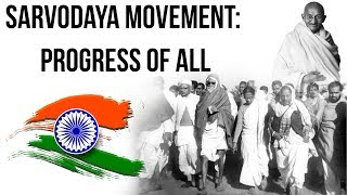 Sarvodaya Movement सर्वोदय आंदोलन Universal upliftment movement in post independence India