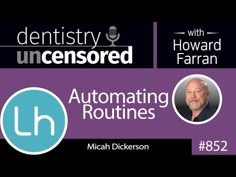 852 Automating Routines with Micah Dickerson : Dentistry Uncensored with Howard Farran