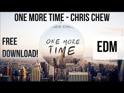 One More Time - Chris Chew [EDM] (Free Download)