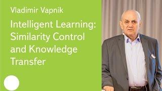 Intelligent Learning: Similarity Control and Knowledge Transfer - Prof. Vladimir Vapnik