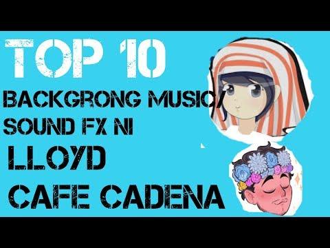 Top 10 Background Music Sound Effect ni Lloyd Cafe Cadena