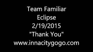 Team Familiar Eclipse 2/19/2015 Thank You