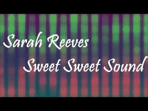 Sarah Reeves - Sweet Sweet Sound (Lyric)
