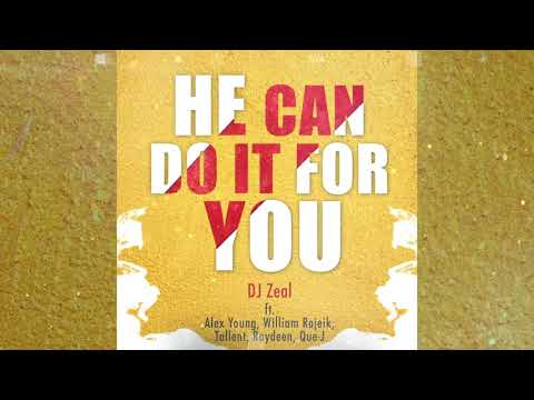 DJ Zeal - He Can Do It For You (Official Audio) ft. Alex Young x Rojeik x Raydeen x Tallent x Que-J