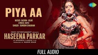 Piya aa | Audio | Haseena Parkar | Shraddha Kapoor | Siddhanth | Sunidhi Chauhan