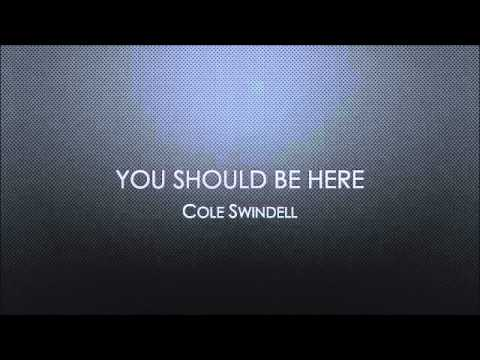 Cole Swindells You Should Be Here lyrics
