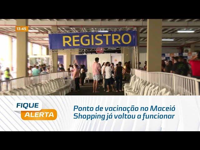 Covid-19: Ponto de vacinação no Maceió Shopping já voltou a funcionar normalmente