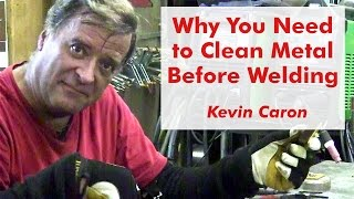 Why You Need To Clean Metal Before Welding - Kevin Caron