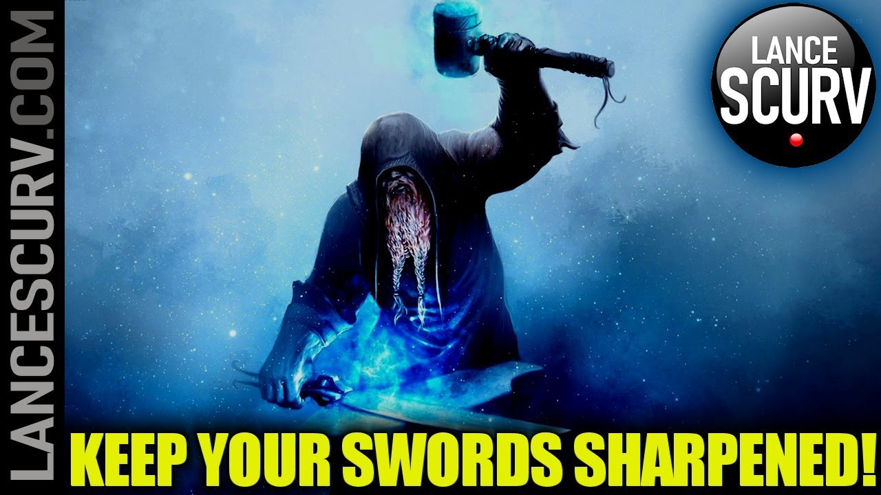KEEP YOUR SWORDS SHARPENED! - The LanceScurv Show