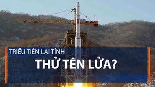 Triều Tiên lại tính thử tên lửa? | VTC1